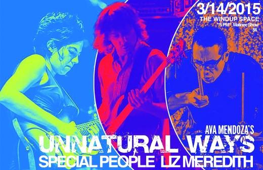 3/14/15 | Windup Space | Ava Mendoza's Unnatural Ways, Special People, Liz Meredith
