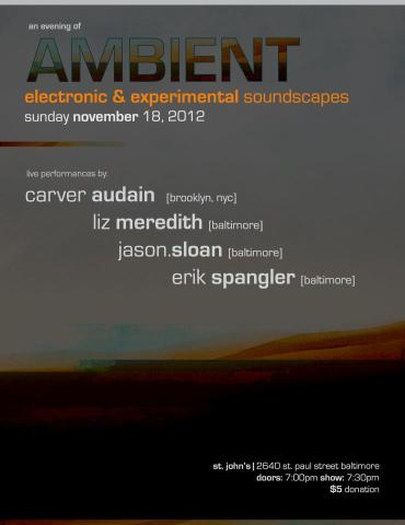 11/18/12 | 2640 Space | Ambient Electronic & Experimental Soundscapes: Carver Audain, Liz Meredith, Jason Sloan, Erik Spangler