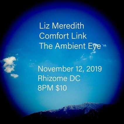 11/12/19 | Rhizome | Liz Meredith, Comfort Link, Ambient Eye